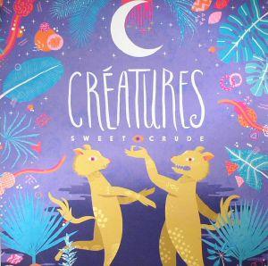 SWEET CRUDE - Creatures