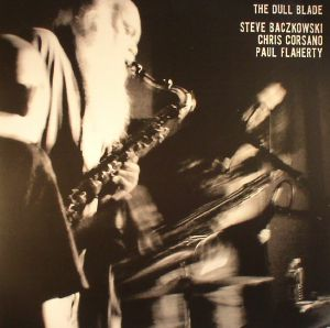 BACZKOWSKI, Steve/CHRIS CORSANO/PAUL FLAHERTY - The Dull Blade