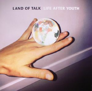 LAND OF TALK - Life After Youth
