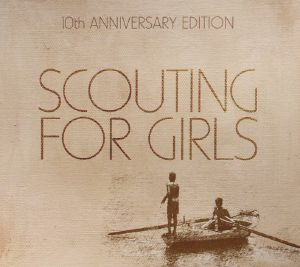 SCOUTING FOR GIRLS - Scouting For Girls: 10th Anniversary Edition