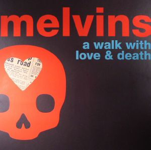 MELVINS - A Walk With Love & Death