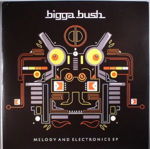 BIGGA BUSH - Melody & Electronics EP