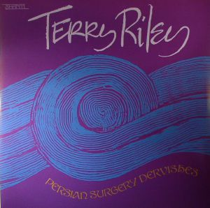 RILEY, Terry - Persian Surgery Dervishes