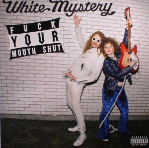 WHITE MYSTERY - Fuck Your Mouth Shut