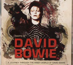 BOWIE, David/VARIOUS - Roots Of David Bowie: A Journey Through The Inner World Of David Bowie