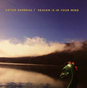 BARBEAU, Anton - Heaven Is In Your Mind