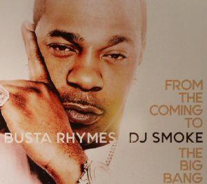 BUSTA RHYMES/DJ SMOKE - From The Coming To The Big Bang