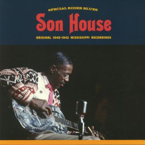 SON HOUSE - Special Rider Blues: Original 1940-1942 Mississippi Recordings