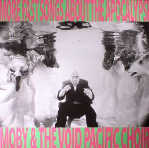 MOBY/THE VOID PACIFIC CHOIR - More Fast Songs About The Apocalypse
