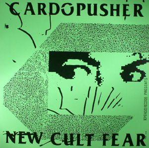CARDOPUSHER - New Cult Fear