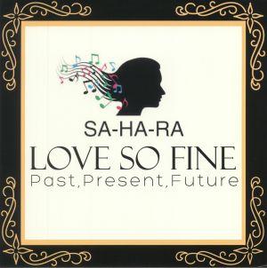 SA HA RA - Love So Fine: Past Present Future