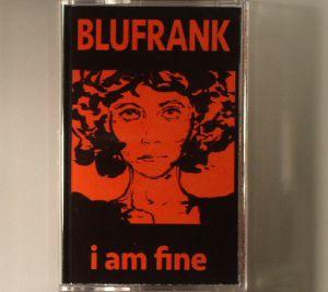 BLUFRANK - I Am Fine