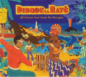 VARIOUS - Disque La Raye: 60s French West Indies Boo Boo Galoo