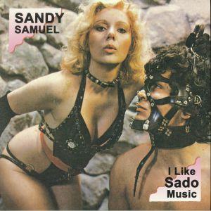 SAMUEL, Sandy - I Like Sado Music (reissue)