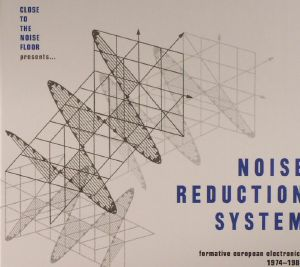 VARIOUS - Noise Reduction System: Formative European Electronica 1974-1984