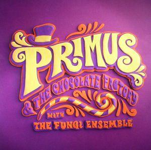 PRIMUS - Primus & The Chocolate Factory With The Fungi Ensemble (reissue)