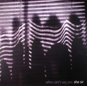 SHE SIR - Who Can't Say Yes