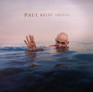 KELLY, Paul - Life Is Fine