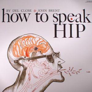 CLOSE, Del/JOHN BRENT - How To Speak Hip (reissue)