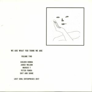 WILSON, Jared/MAROJE T/GOLDEN DONNA/SHIT & SHINE/PETER FONDA - We Are What You Think We Are: Volume Two