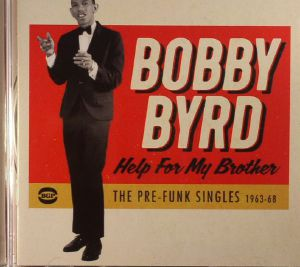 BYRD, Bobby - Help For My Brother: The Pre Funk Singles 1963-68