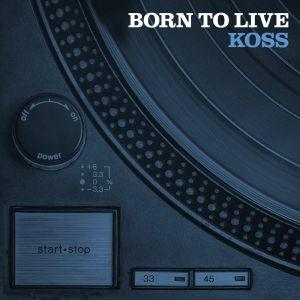 KOSS - Born To Live