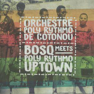 ORCHESTRE POLY RYTHMO DE COTONOU - Bosq Meets Poly Rythmo Uptown