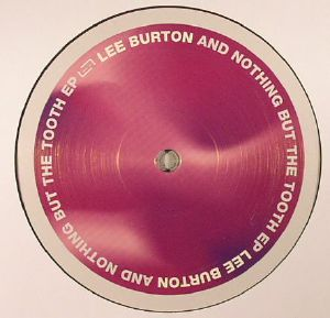 BURTON, Lee - And Nothing But The Tooth EP