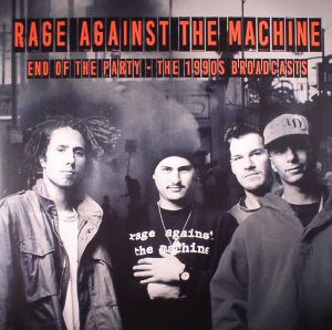 RAGE AGAINST THE MACHINE - End Of The Party: The 1990s Broadcasts
