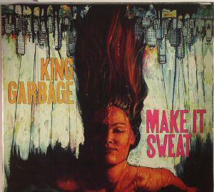 KING GARBAGE - Make It Sweat