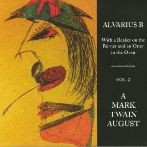 ALVARIUS B - With A Beaker On The Burner & An Otter In The Oven Vol 2: A Mark Twain August