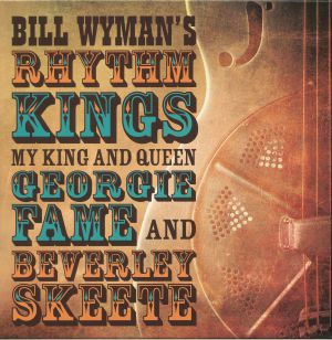 BILL WYMAN'S RHYTHM KINGS - My King & Queen: Georgie Fame & Beverley Skeete