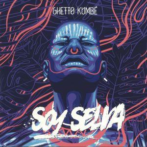 GHETTO KUMBE - Soy Selva