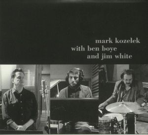 KOZELEK, Mark with BEN BOYE/JIM WHITE - Mark Kozelek With Ben Boye & Jim White