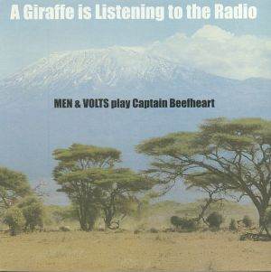 MEN & VOLTS - A Giraffe Is Listening To The Radio: Men & Volts Play Captain Beefheart