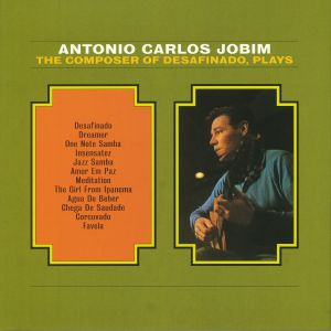 JOBIM, Antonio Carlos - The Composer Of Desafinado Plays (reissue)