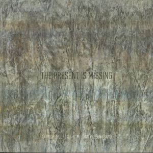 MOORE, Anthony/THE MISSING PRESENT BAND - The Present Is Missing