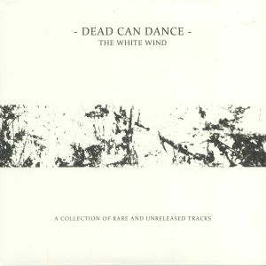 DEAD CAN DANCE - The White Wind: A Collection Of Rare & Unreleased Tracks