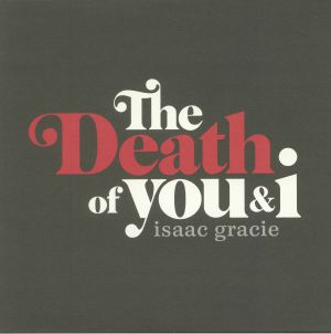 GRACIE, Isaac - The Death Of You & I