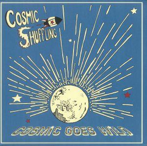 COSMIC SHUFFLING - Cosmic Goes Wild