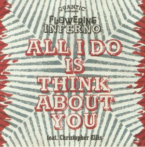 QUANTIC presents FLOWERING INFERNO - All I Do Is Think About You