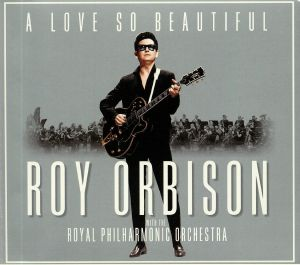 ORBISON, Roy with THE ROYAL PHILHARMONIC ORCHESTRA - A Love So Beautiful