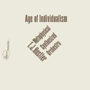 TJ HUSTLER/METAPHYSICAL SYNTHESIZED ORCHESTRA - Age Of Individualism (reissue)