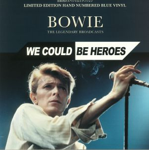 BOWIE, David - We Could Be Heroes: The Legendary Broadcasts