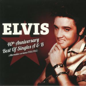 PRESLEY, Elvis - 40th Anniversary Best Of Singles A&B: Alternative Versions 1956/1962