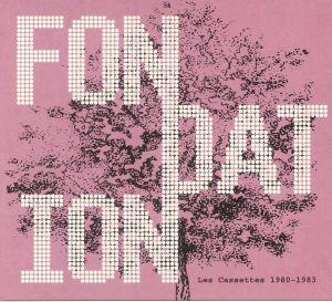 FONDATION - Les Cassettes 1980-1983