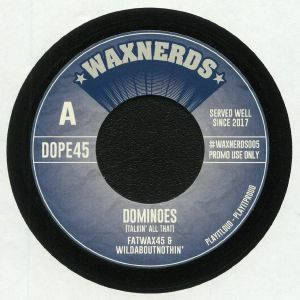 FATWAX45/WILDABOUTNOTHIN - Dominoes (Talkin' All That)