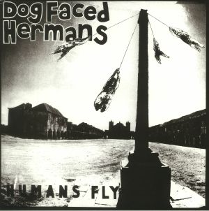 DOG FACED HERMANS - Humans Fly (reissue)