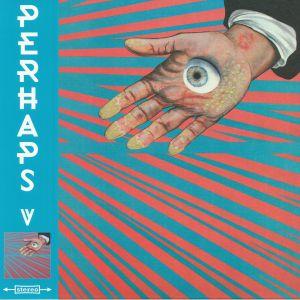 PERHAPS - V