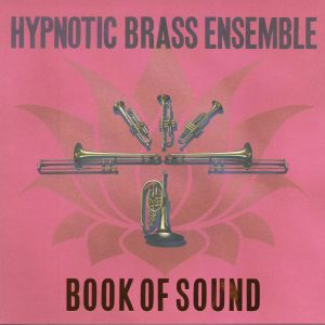 HYPNOTIC BRASS ENSEMBLE - Book Of Sound